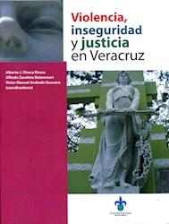 Libro Violencia, Inseguridad Y Justicia En Veracruz