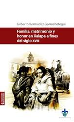Libro Familia, Matrimonio Y Honor En Xalapa A Fines Del