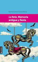 Libro La Feria. Memoria Antigua Y Fiesta