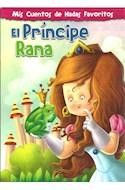 Papel PRINCIPE RANA (MIS CUENTOS DE HADAS FAVORITOS) (ILUSTRADO) (RUSTICA)