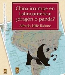 Libro China Irrumpe En Latinoamerica: Dragon O Panda
