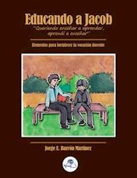 Libro Educando A Jacob 'Queriendo Ense 'Ar A Aprender, A