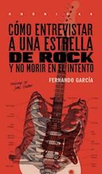 Libro Como Entrevistar A Una Estrella De Rock Y No Morir En El Intento