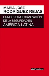 Libro La Norteamericanizacion De La Seguridad En America Latina