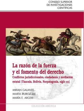 E-book La Razón De La Fuerza Y El Fomento Del Derecho: Conflictos Jurisdiccionales, Ciudadanía Y Mediación Estatal (Tlaxcala, Bolivia, Norpatagonia, Siglo Xix)