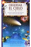 Papel OBSERVAR EL CIELO II LA GUIA DE EXPLORACION DEL UNIVERSO PARA EL ASTRONOMO AFICIONADO (CARTONE)