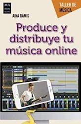 Libro Produce Y Distribuye Tu Musica Online