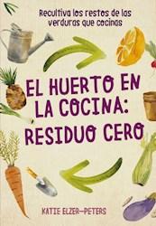 Libro El Huerto En La Cocina : Residuo Cero