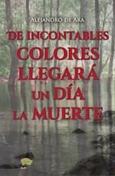 Libro De Incontables Colores Llegara Un Dia La Muerte