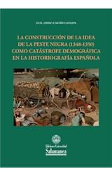 E-book La construcciÛn de la idea de la peste negra (1348-1350) como cat·strofe demogr·fica en la historiografÌa espaÒola