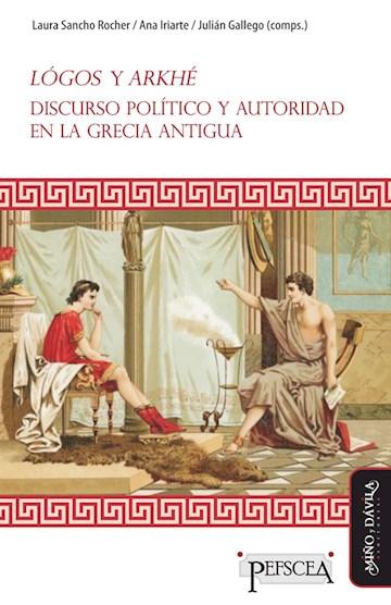 Papel Lógos Y Arkhé. Discurso Político Y Autoridad En La Grecia Antigua