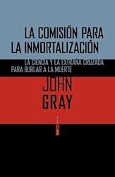Libro Comision Para La Inmortalizacion .La Ciencia Extra/A Cruzada Para Burlar La