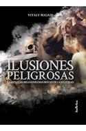 Papel ILUSIONES PELIGROSAS CUANDO LAS RELIGIONES NOS PRIVAN DE LA FELICIDAD (ADAPTADO Y TRADUCIDO DEL RUSO