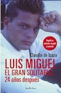 Papel LUIS MIGUEL EL GRAN SOLITARIO 24 AÑOS DESPUES (BIOGRAFIA NO AUTORIZADA CORREGIDA Y AUMENTADA)