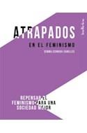Papel ATRAPADOS EN EL FEMINISMO REPENSAR EL FEMINISMO PARA UNA SOCIEDAD MEJOR