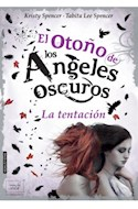 Papel OTOÑO DE LOS ANGELES OSCUROS LA TENTACION (COLECCION SEDA JUVENIL) (CARTONE)