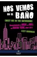 Papel NOS VEMOS EN EL BAÑO RENACIMIENTO Y ROCK AND ROLL EN NUEVA YORK 2001 - 2011 (RUSTICA)
