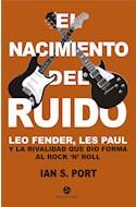 Papel NACIMIENTO DEL RUIDO LEO FENDER LES PAUL Y LA RIVALIDAD QUE DIO FORMA AL ROCK 'N' ROLL