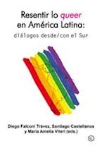 Papel RESENTIR LO QUEER EN AMERICA LATINA: DIALOGOS DESDE/CON EL S