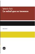 Papel SALUD QUE NO TENEMOS (COLECCION DISCUSIONES)