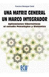 E-book Una matriz general. Un marco integrador. Aplicaciones cibernéticas al estudio psicológico y sistémico