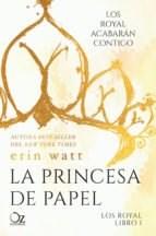 Libro La Princesa De Papel  ( Libro 1 De La Saga Los Royal )