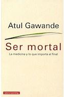 Papel SER MORTAL LA MEDICINA Y LO QUE IMPORTA AL FINAL (CARTONE)