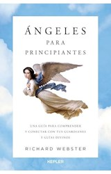 Papel ANGELES PARA PRINCIPIANTES UNA GUIA PARA COMPRENDER Y CONECTAR CON TUS GUARDIANES Y GUIAS DIVINOS