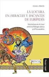 Libro La Locura En Heracles Y Bacantes De Euripides
