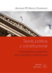 Libro Teoria Politica Y Constitucional. Presupuestos Y