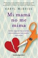 Papel MI MAMA NO ME MIMA COMO SUPERAR LAS SECUELAS PROVOCADAS POR UNA MADRE NARCICISTA (BOLSILLO) (RUST.)