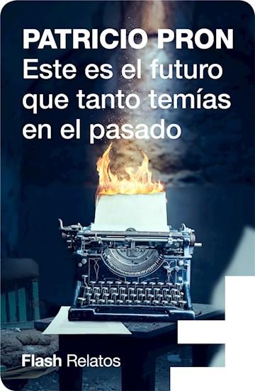E-book Este Es El Futuro Que Tanto Temías En El Pasado (Flash Relatos)