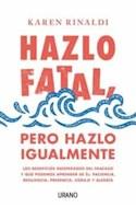 Papel HAZLO FATAL PERO HAZLO IGUALMENTE LOS BENEFICIOS INESPERADOS DEL FRACASO Y QUE PODEMOS APRENDER DE E