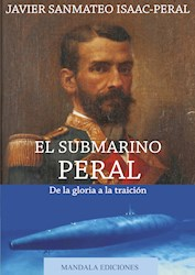 Libro El Submarino Peral De La Gloria A La Traicion