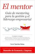 Papel MENTOR GUIA DE MENTORING PARA LA GESTION Y EL LIDERAZGO EMPRESARIAL (MANUALES DE ECONOMIA Y EMPRESA)