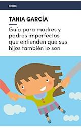 Papel Guía Para Madres Y Padres Imperfectos Que Entienden Que Sus Hijos También Lo Son