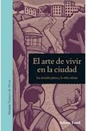 Papel ARTE DE VIVIR EN LA CIUDAD LA ATENCION PLENA Y LA VIDA URBANA (COLECCION TIEMPO DE MIRAR) (CARTONE)