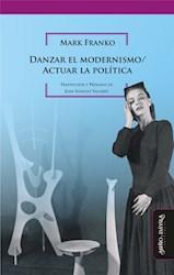 Libro Danzar El Modernismo / Actuar La Politica