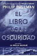 Papel LIBRO DE LA OSCURIDAD (SERIE LA BELLA SALVAJE 1)