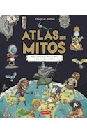 Papel ATLAS DE MITOS MAPAS Y MONSTRUOS HEROES Y DIOSES DE DOCE MUNDOS MITOLOGICOS (ILUSTRADO) (CARTONE)