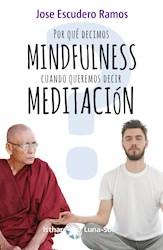 Libro ¿Por Que Decimos Mindfulness Cuando Queremos Dec