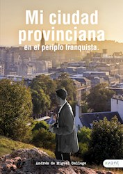 Libro Mi Ciudad Provinciana En El Periplo Franquista