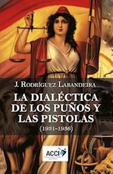 Libro La Dialectica De Los Puños Y Las Pistolas
