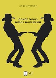 Libro Donde Todos Somos John Wayne