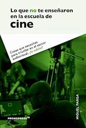 Libro Lo Que No Te Enseñaron En La Escuela De Cine