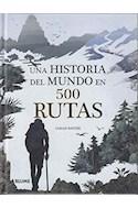 Papel UNA HISTORIA DEL MUNDO EN 500 RUTAS (ILUSTRADO) (CARTONE)