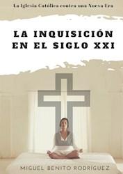 Libro La Inquisicion En El Siglo Xxi. La Iglesia Contra