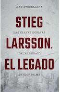 Papel STIEG LARSSON EL LEGADO LAS CLAVES OCULTAS DEL ASESINATO DE OLOF PALME (COLECCION NO FICCION)