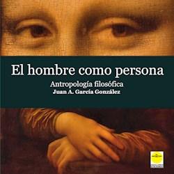 Libro El Hombre Como Persona. Antropologia Filosofica