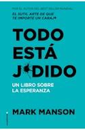 Papel TODO ESTA JODIDO UN LIBRO SOBRE LA ESPERANZA (COLECCION NO FICCION)